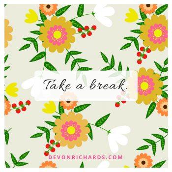 Inspired Idea: Take a Break